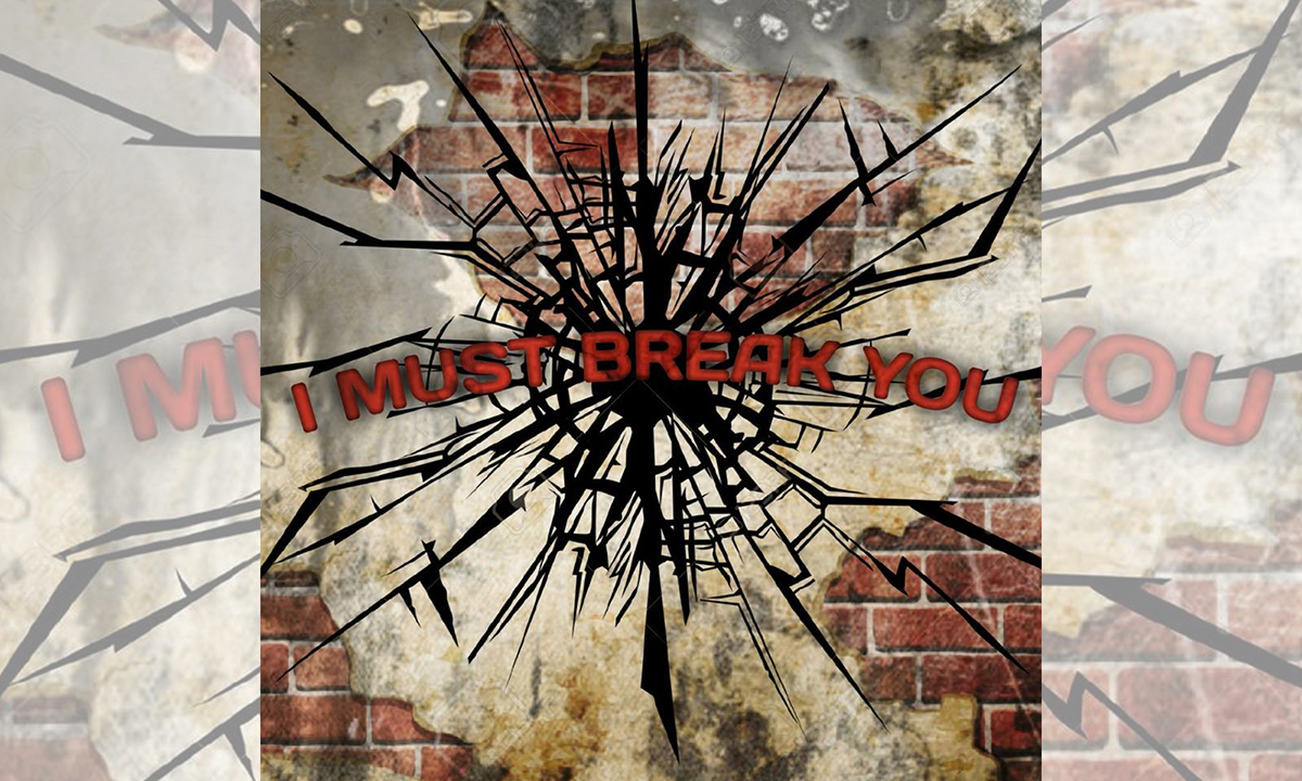 I Must Break You